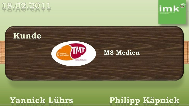18.02.2011<br />Kunde<br />M8 Medien<br />Yannick LührsPhilipp Käpnick<br />