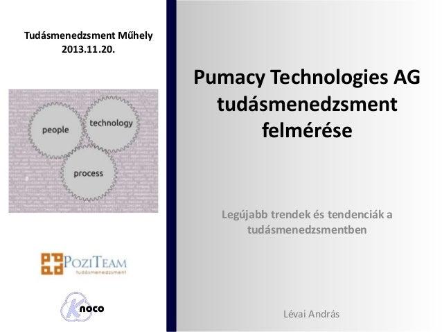 Tudásmenedzsment Műhely 2013.11.20.  Pumacy Technologies AG tudásmenedzsment felmérése  Legújabb trendek és tendenciák a t...