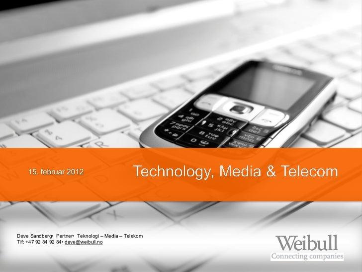 Dave Sandberg•  Partner•  Teknologi – Media – TelekomTlf: +47 92 84 92 84• dave@weibull.no