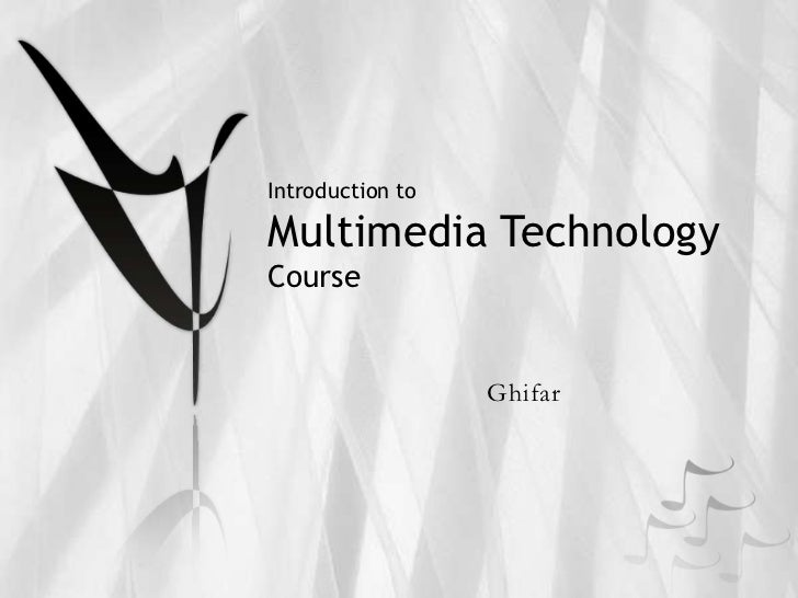 Introduction toMultimedia TechnologyCourse                  Ghifar