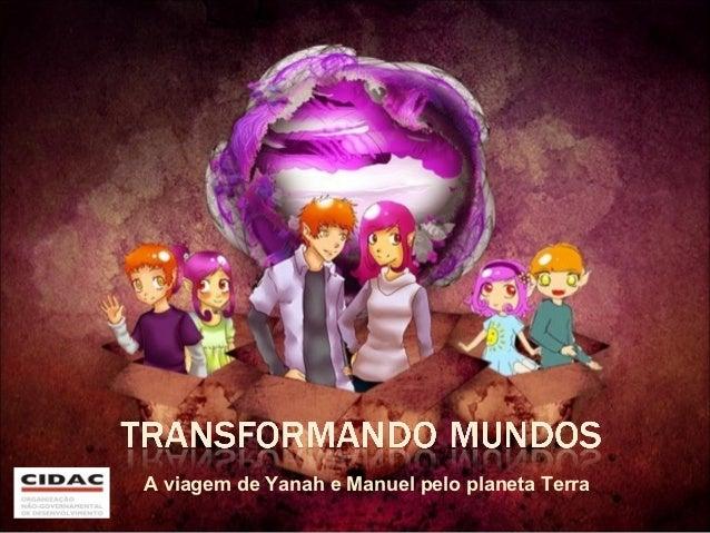 A viagem de Yanah e Manuel pelo planeta Terra