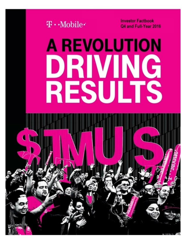2 T-Mobile US, Inc. Investor Factbook T-Mobile US Reports Fourth Quarter and Full-Year 2016 Results 11% Growth in Service ...