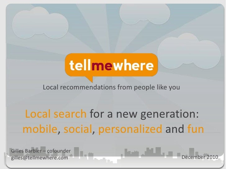 Local recommendations from people like you<br />Local search for a new generation:<br />mobile, social, personalized andfu...