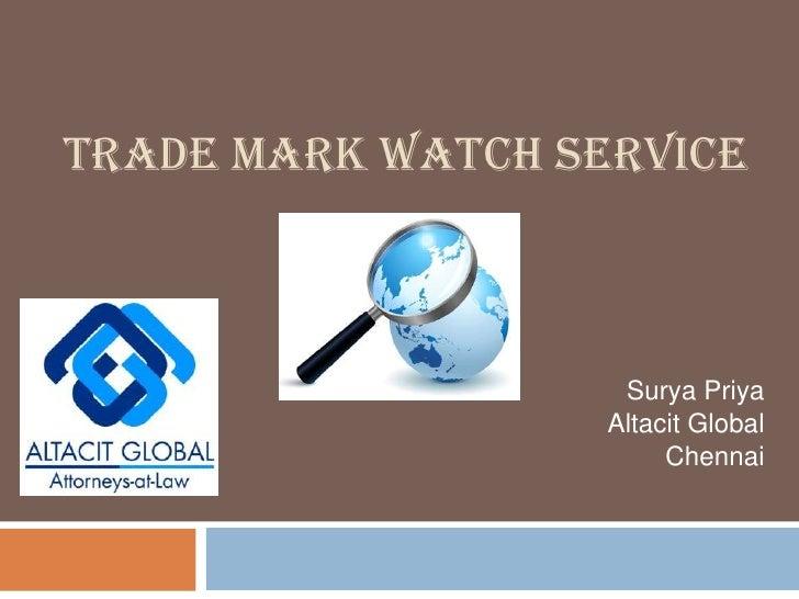 TRADE MARK WATCH SERVICE<br />Surya Priya<br />Altacit Global<br />Chennai<br />