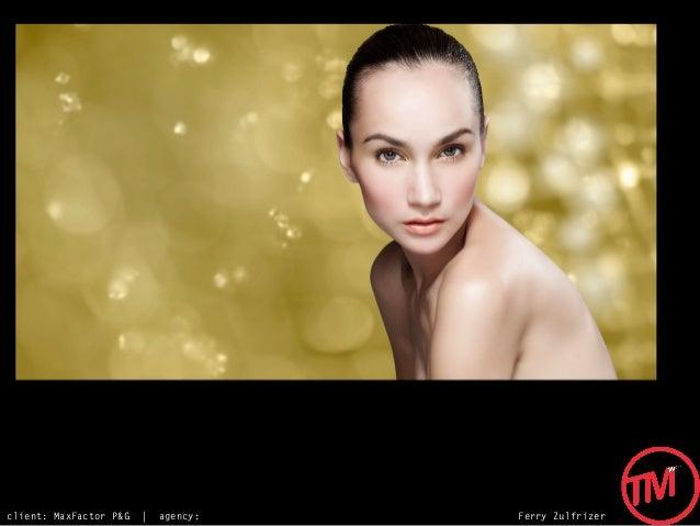 client: MaxFactor P&G   |   agency:   Ferry Zulfrizer