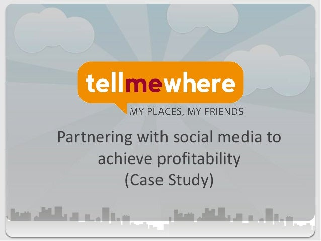 Partnering with social media to achieve profitability (Case Study)