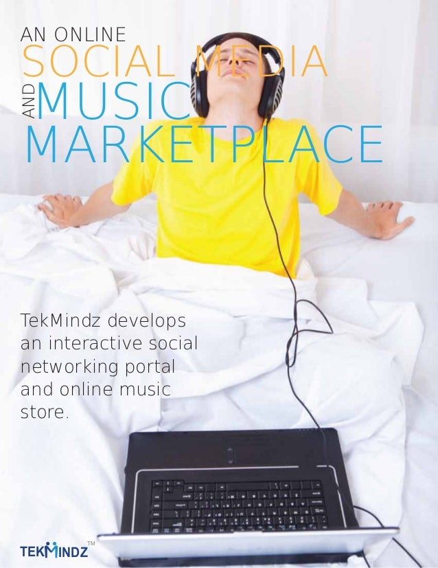 SOCIAL MEDIA MUSIC MARKETPLACE AN ONLINEAND TekMindz develops an interactive social networking portal and online music sto...