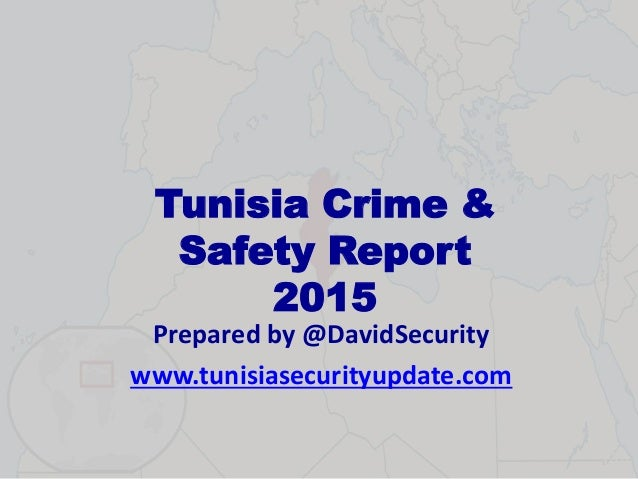 Tunisia Crime & Safety Report 2015 Prepared by @DavidSecurity www.tunisiasecurityupdate.com