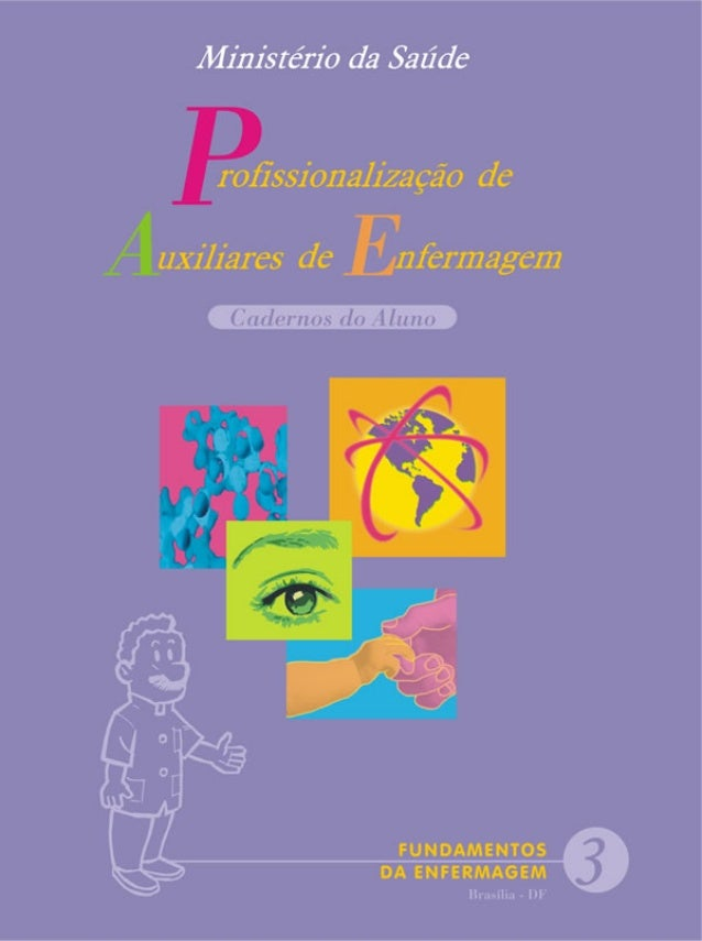 FUNDAMENTOS DE ENFERMAGEM PPPPP nfermagem rofissionalização de uxiliares deAAAAA EEEEE Cadernos do AlunoCadernos do AlunoC...