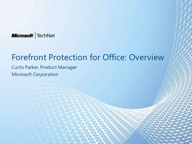 Forefront Protection for Office: Overview<br />Curtis Parker, Product Manager<br />Microsoft Corporation<br />al<br />1<br />