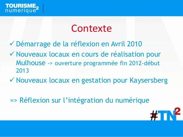 Contexte  Démarrage de la réflexion en Avril 2010  Nouveaux locaux en cours de réalisation pour Mulhouse -> ouverture pr...