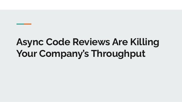 Async Code Reviews Are Killing Your Company's Throughput - [Old]