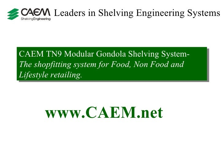Leaders in Shelving Engineering Systems  CAEM TN9 Modular Gondola Shelving System-  The shopfitting system for Food, Non F...