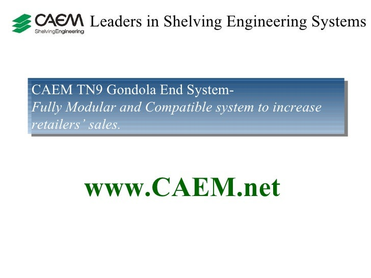 Leaders in Shelving Engineering Systems  CAEM TN9 Gondola End System-  Fully Modular and Compatible system to increase ret...