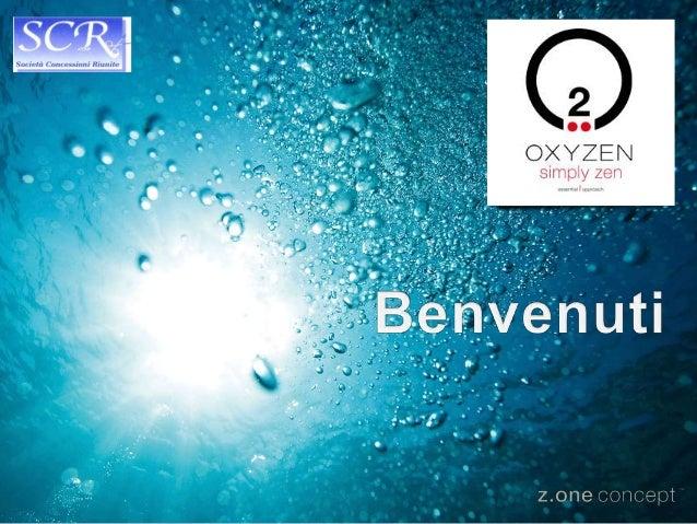 OxyZen: cos'è ? OxyZen: perché ?  introduzione:  ossigeno-terapia  OxyZen: come  ritual simply zen  ora bisogna provare …