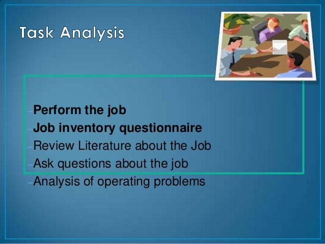–Perform  the job–Job inventory questionnaire–Review Literature about the Job–Ask questions about the job–Analysis of oper...