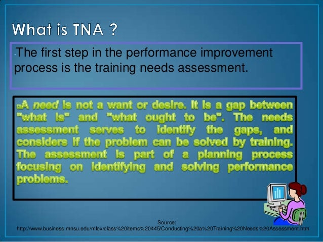 The first step in the performance improvement•process is the training needs assessment.                                   ...