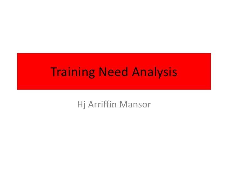 Training Need Analysis    Hj Arriffin Mansor