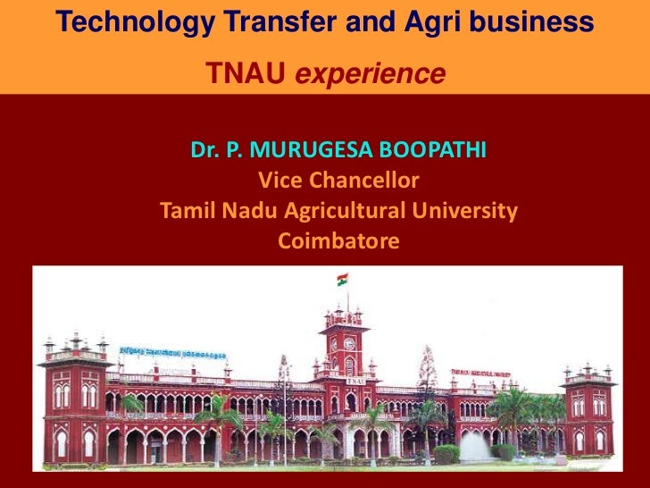 Technology Transfer and Agri business<br />TNAU experience<br />Dr. P. MURUGESA BOOPATHI<br />Vice Chancellor<br />Tamil N...