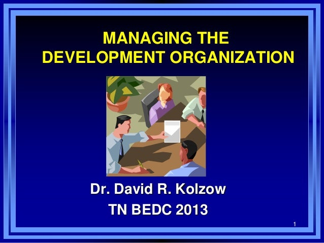 1MANAGING THEDEVELOPMENT ORGANIZATIONDr. David R. KolzowTN BEDC 2013
