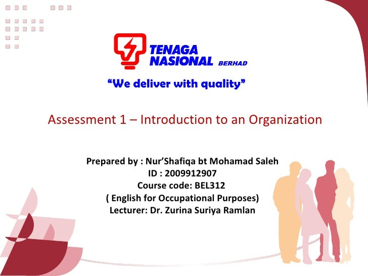 """Assessment 1 – Introduction to an Organization """" We deliver with quality"""" Prepared by : Nur'Shafiqa bt Mohamad Saleh ID : ..."""