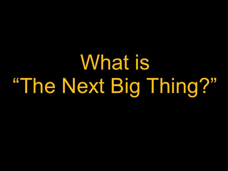 "1/10/12 What is ""The Next Big Thing?"""