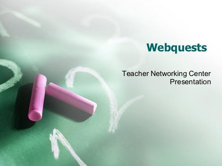 Webquests Teacher Networking Center Presentation