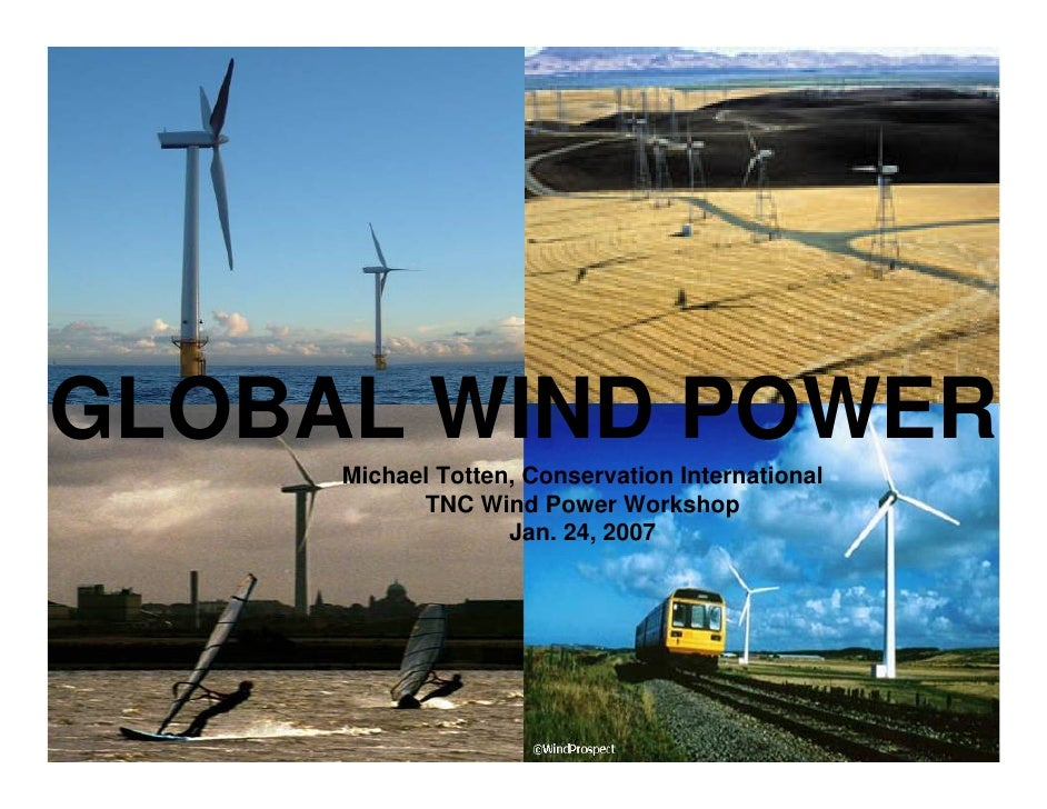 GLOBAL WIND POWER      Michael Totten, Conservation International            TNC Wind Power Workshop                    Ja...