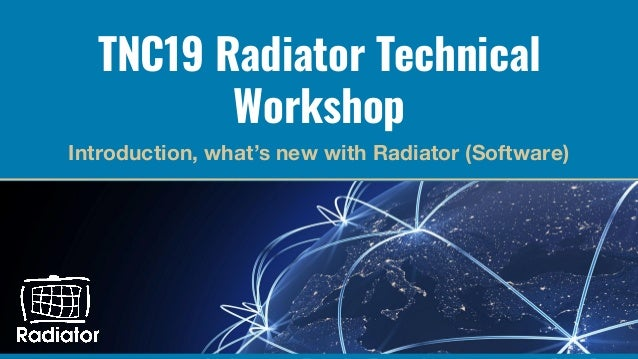 Radiator Technical Workshop at TNC19 (20th of June 2019) - Radiator Software TNC19 Radiator Technical Workshop Introductio...
