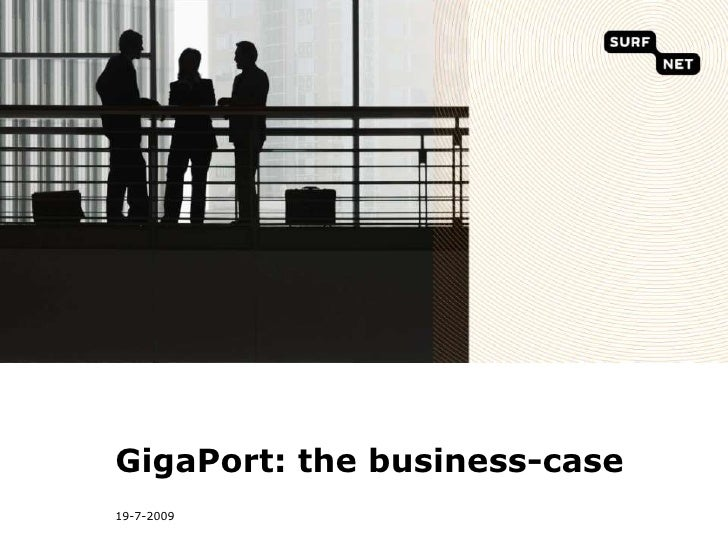 7/19/09<br />GigaPort: the business-case<br />