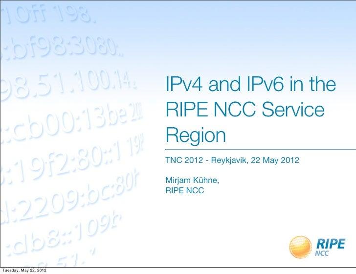 IPv4 and IPv6 in the                        RIPE NCC Service                        Region                        TNC 2012...