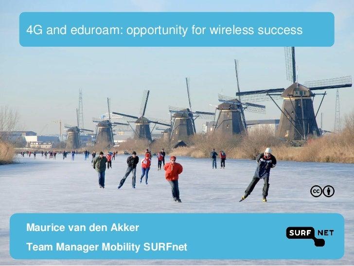 4G and eduroam: opportunity for wireless successMaurice van den AkkerTeam Manager Mobility SURFnet