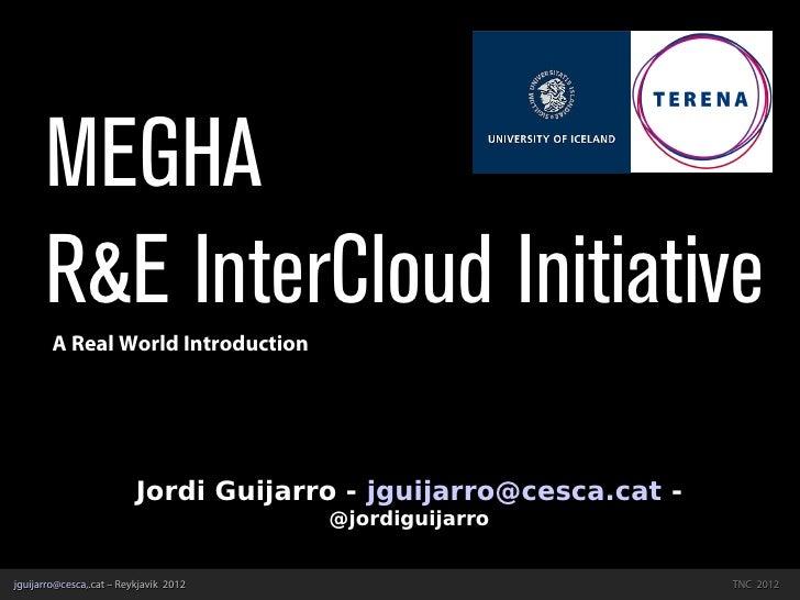 MEGHA      R&E InterCloud Initiative        A Real World Introduction                          Jordi Guijarro - jguijarro@...