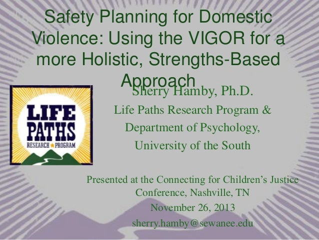 Safety Planning for Domestic Violence: Using the VIGOR for a more Holistic, Strengths-Based Approach Ph.D. Sherry Hamby, L...