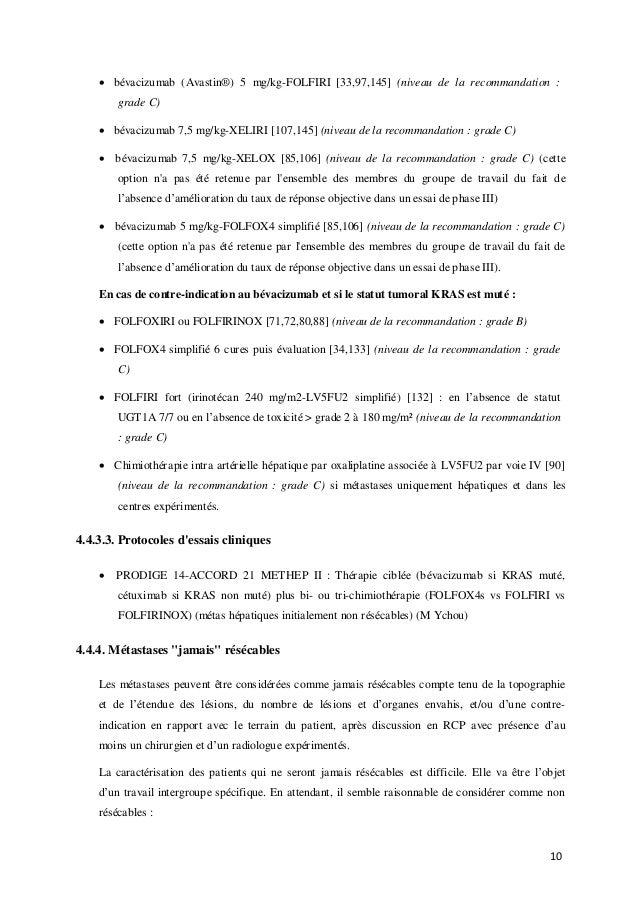 10  bévacizumab (Avastin®) 5 mg/kg-FOLFIRI [33,97,145] (niveau de la recommandation : grade C)  bévacizumab 7,5 mg/kg-XE...