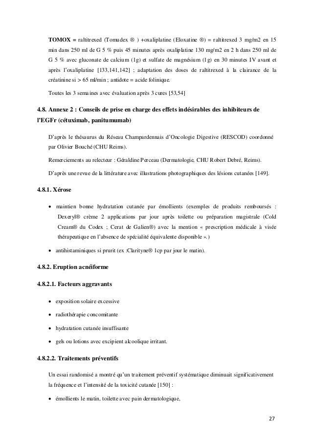 27 TOMOX = raltitrexed (Tomudex ® ) +oxaliplatine (Eloxatine ®) = raltitrexed 3 mg/m2 en 15 min dans 250 ml de G 5 % puis ...