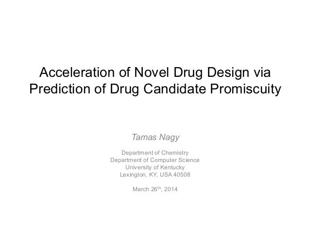 Acceleration of Novel Drug Design via Prediction of Drug Candidate Promiscuity Tamas Nagy Department of Chemistry Departme...