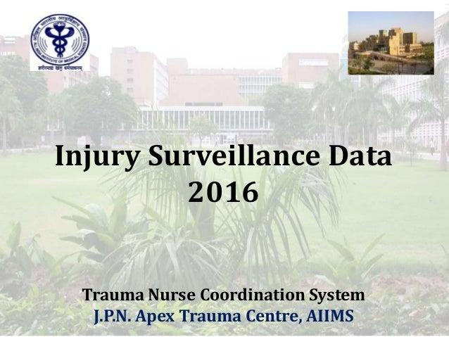 Injury Surveillance Data 2016 Trauma Nurse Coordination System J.P.N. Apex Trauma Centre, AIIMS