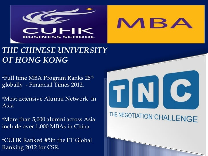 THE CHINESE UNIVERSITYOF HONG KONG•Full time MBA Program Ranks 28thglobally - Financial Times 2012.•Most extensive Alumni ...