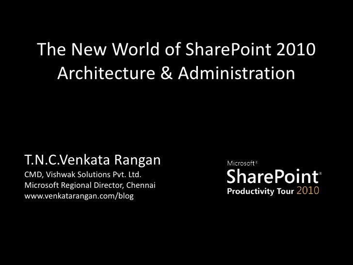 The New World of SharePoint 2010 Architecture & Administration<br />T.N.C.Venkata RanganCMD, Vishwak Solutions Pvt. Ltd.Mi...