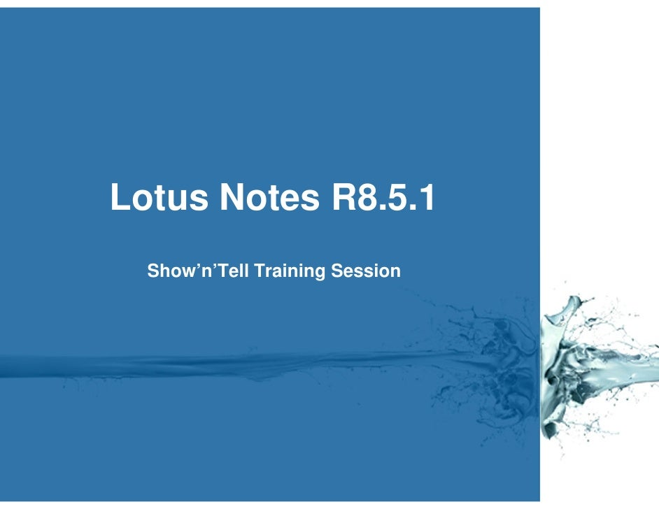 Lotus Notes R8.5.1   Show'n'Tell Training Session