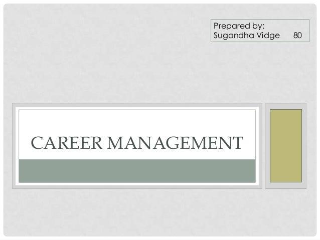 Prepared by: Sugandha Vidge  CAREER MANAGEMENT  80