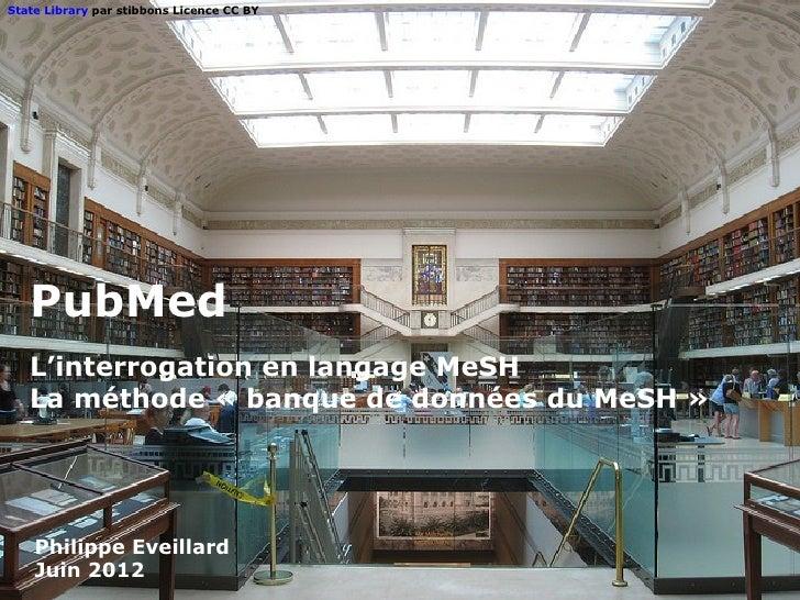 State Library par stibbons Licence CC BY   PubMed   L'interrogation en langage MeSH   La méthode « banque de données du Me...