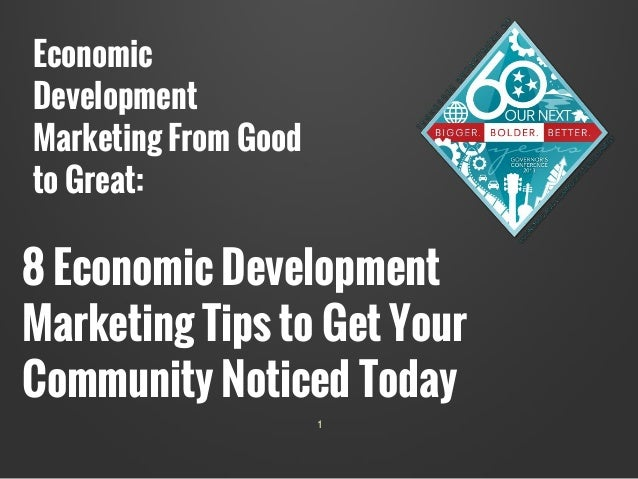 1 Economic Development Marketing From Good to Great: 8 Economic Development Marketing Tips to Get Your Community Noticed T...