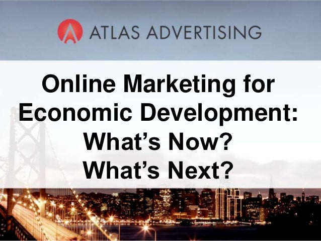 Online Marketing forEconomic Development:     What's Now?     What's Next?           1