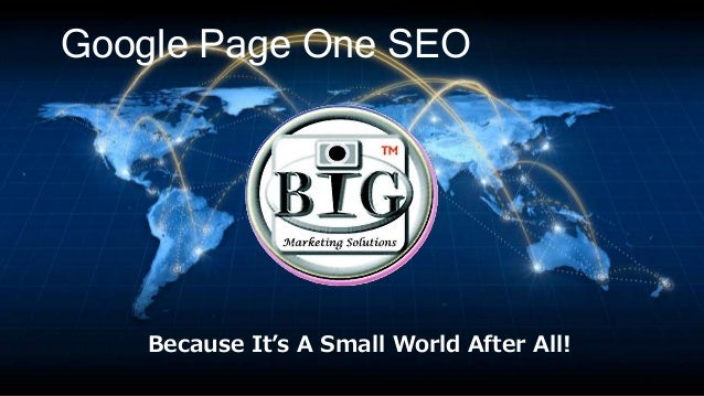 Google Page One SEO Because It's A Small World After All!