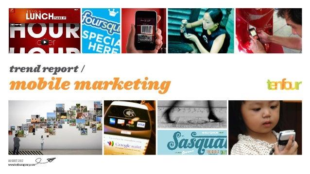 trend report /mobile marketingAUGUST 2012www.tenfouragency.com