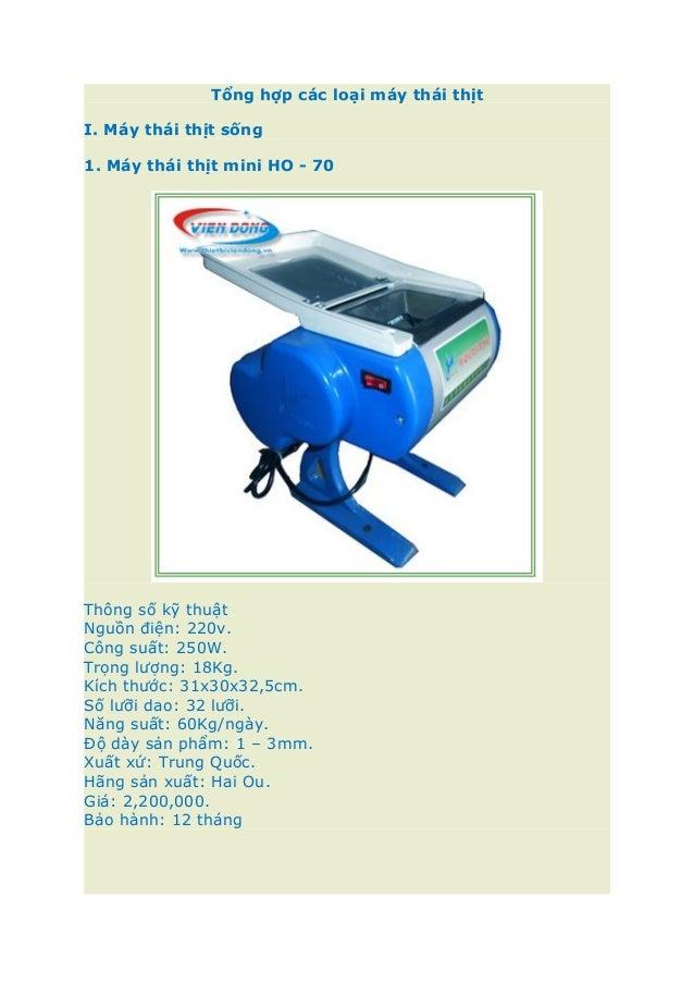 Tổng hợp các loại máy thái thịt I. Máy thái thịt sống 1. Máy thái thịt mini HO - 70 Thông số kỹ thuật Nguồn điện: 220v. Cô...