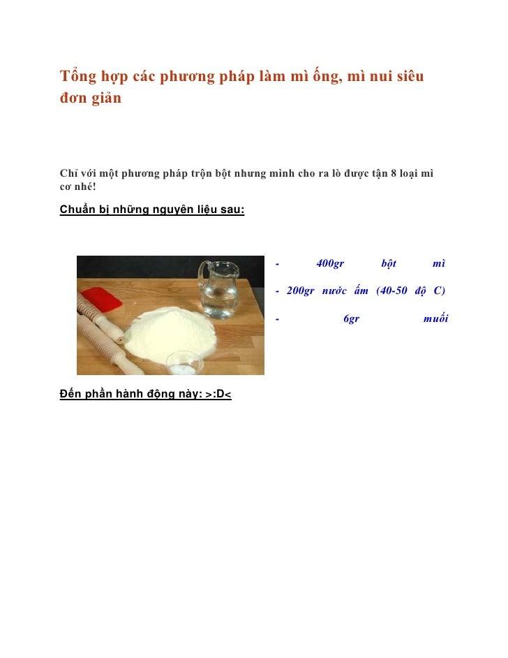Tổng hợp các phương pháp làm mì ống, mì nui siêuđơn giảnChỉ với một phương pháp trộn bột nhưng mình cho ra lò được tận 8 l...