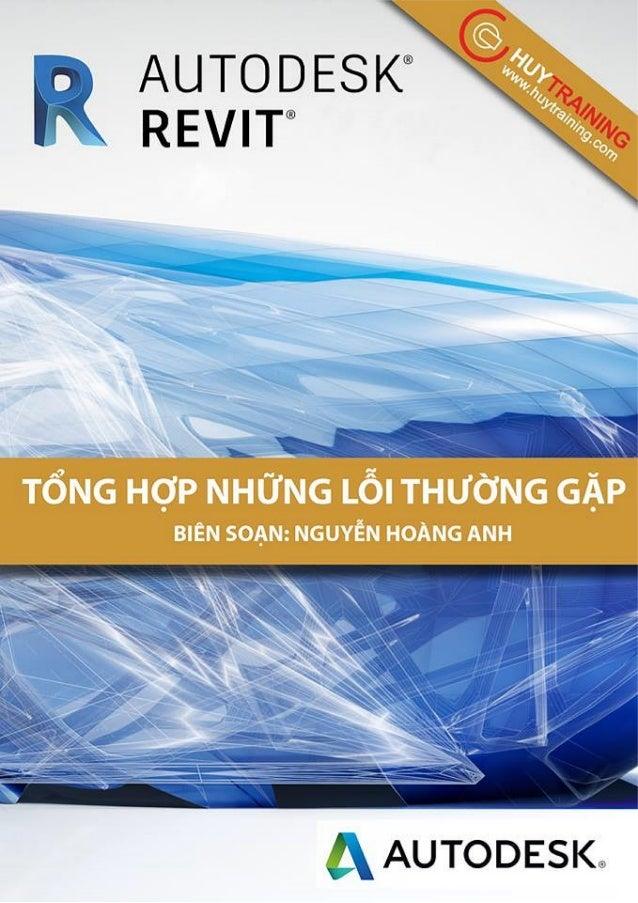 Nguyễn Hoàng Anh Tổng hợp các lỗi thường gặp Revit Company: www,huytraining.com 1 Tổng hợp lỗi thường gặp ở Revit Hướng dẫ...